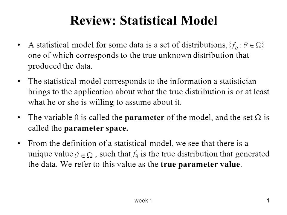 week 11 Review: Statistical Model A statistical model for some data is a set of distributions, one of which corresponds to the true unknown distributi