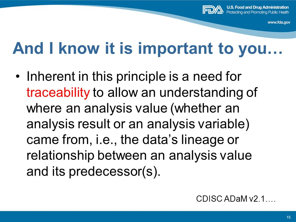 And I know it is important to you… Inherent in this principle is a need for traceability to allow an understanding of where an analysis value (whether an analysis result or an analysis variable) came from, i.e., the data's lineage or relationship between an analysis value and its predecessor(s).