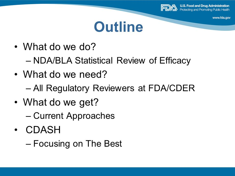 Outline What do we do.–NDA/BLA Statistical Review of Efficacy What do we need.