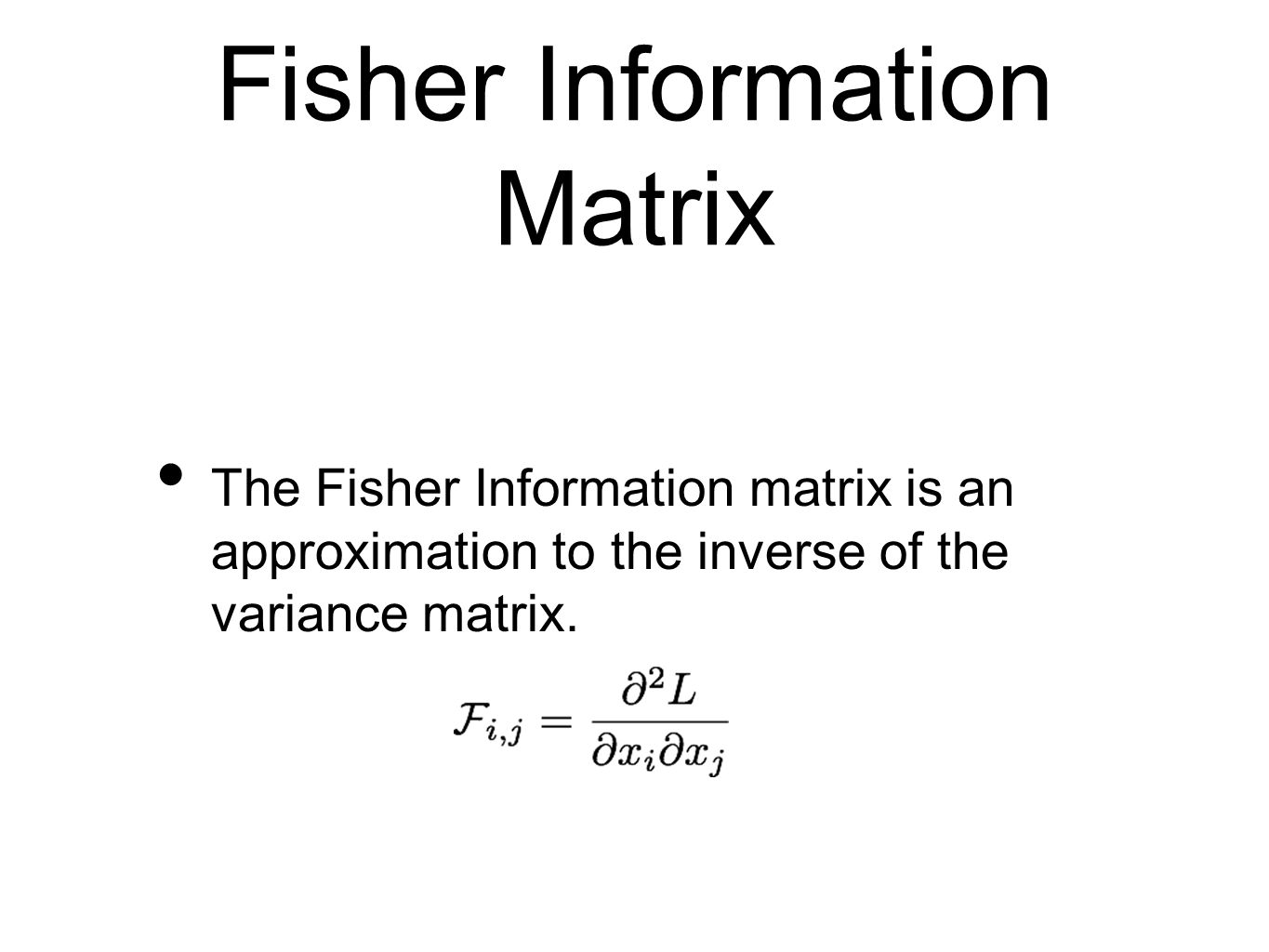 Fisher Information Matrix The Fisher Information matrix is an approximation to the inverse of the variance matrix.