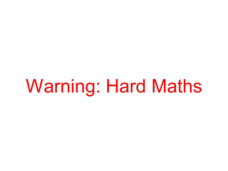 Warning: Hard Maths