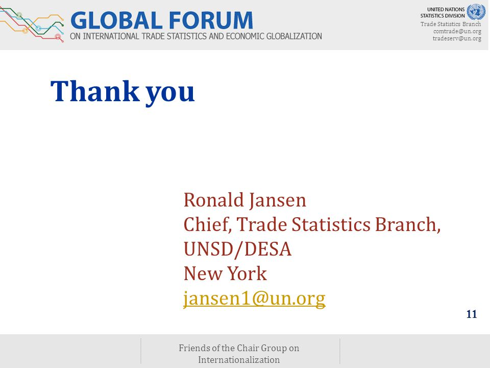 Trade Statistics Branch comtrade@un.org tradeserv@un.org Friends of the Chair Group on Internationalization 11 Thank you Ronald Jansen Chief, Trade Statistics Branch, UNSD/DESA New York jansen1@un.org