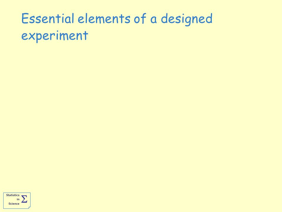 Statistics in Science  Essential elements of a designed experiment