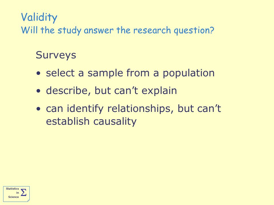 Statistics in Science  Validity Will the study answer the research question.