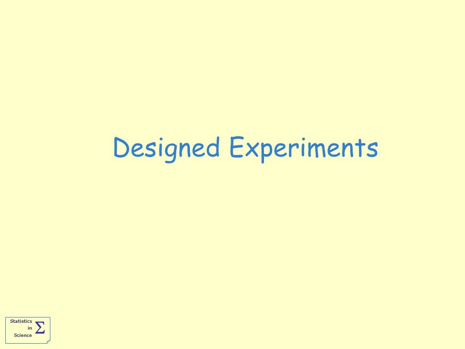 Statistics in Science  Designed Experiments