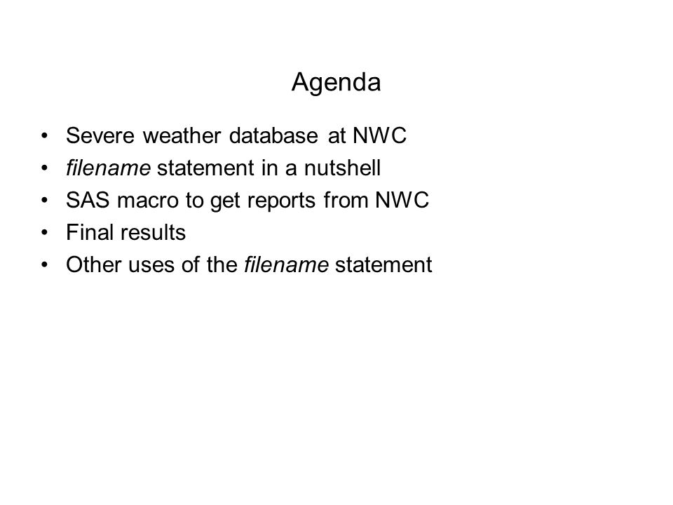 Agenda Severe weather database at NWC filename statement in a nutshell SAS macro to get reports from NWC Final results Other uses of the filename statement