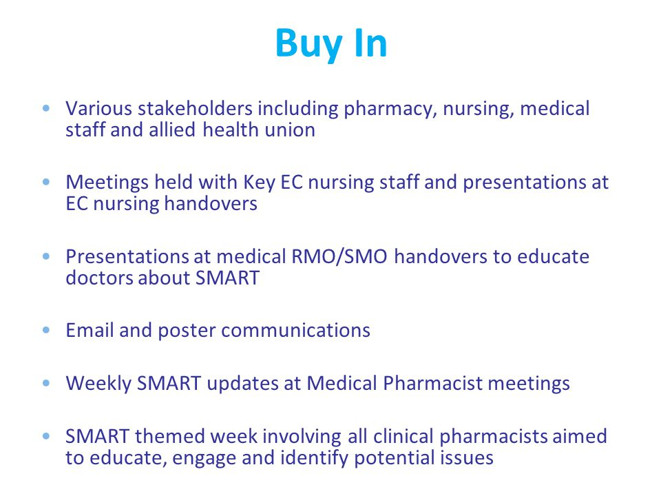 Buy In Various stakeholders including pharmacy, nursing, medical staff and allied health union Meetings held with Key EC nursing staff and presentatio