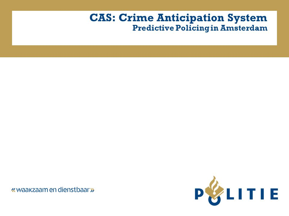 CAS: Crime Anticipation System Predictive Policing in Amsterdam