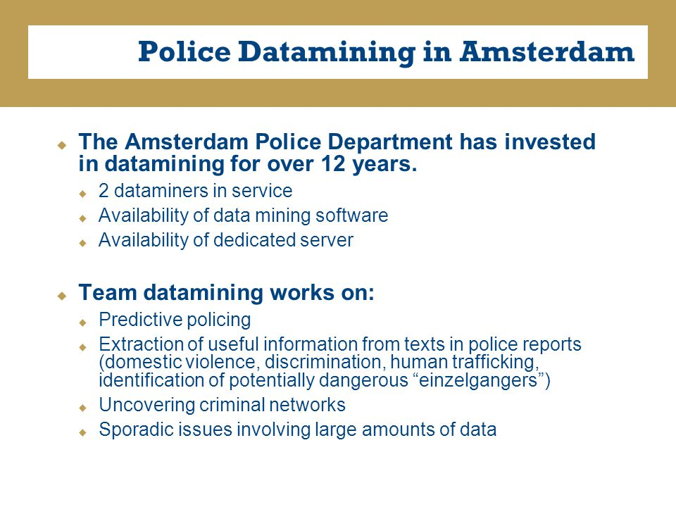 Police Datamining in Amsterdam  The Amsterdam Police Department has invested in datamining for over 12 years.