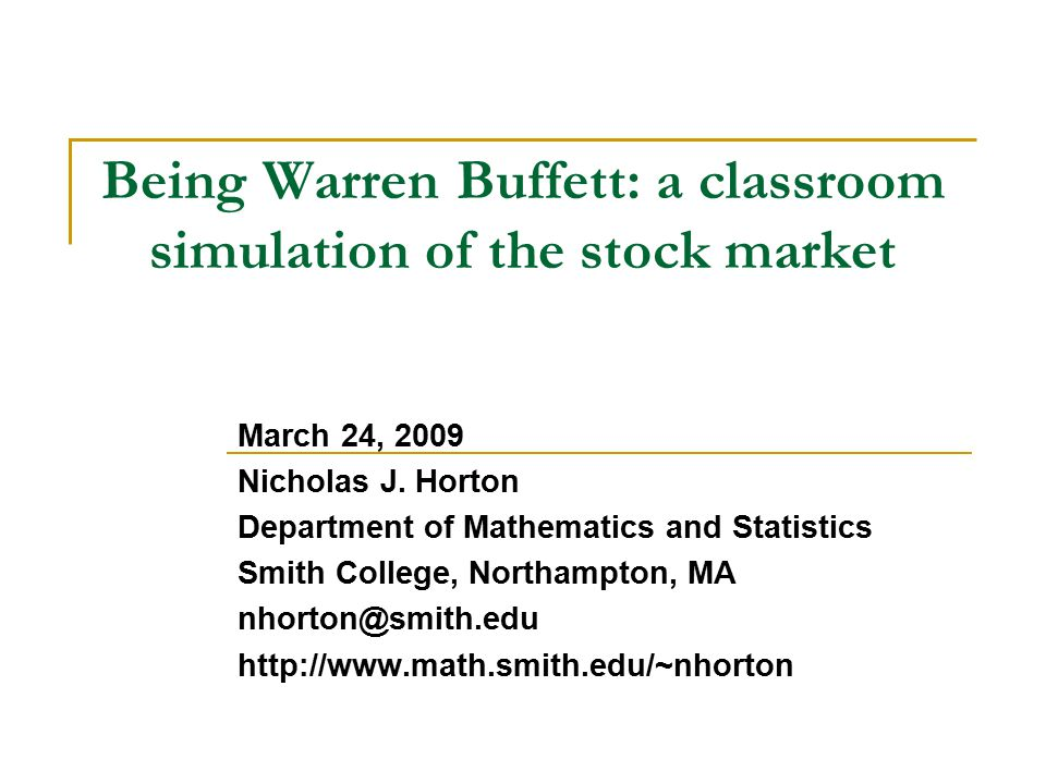 Being Warren Buffett: a classroom simulation of the stock market March 24, 2009 Nicholas J.