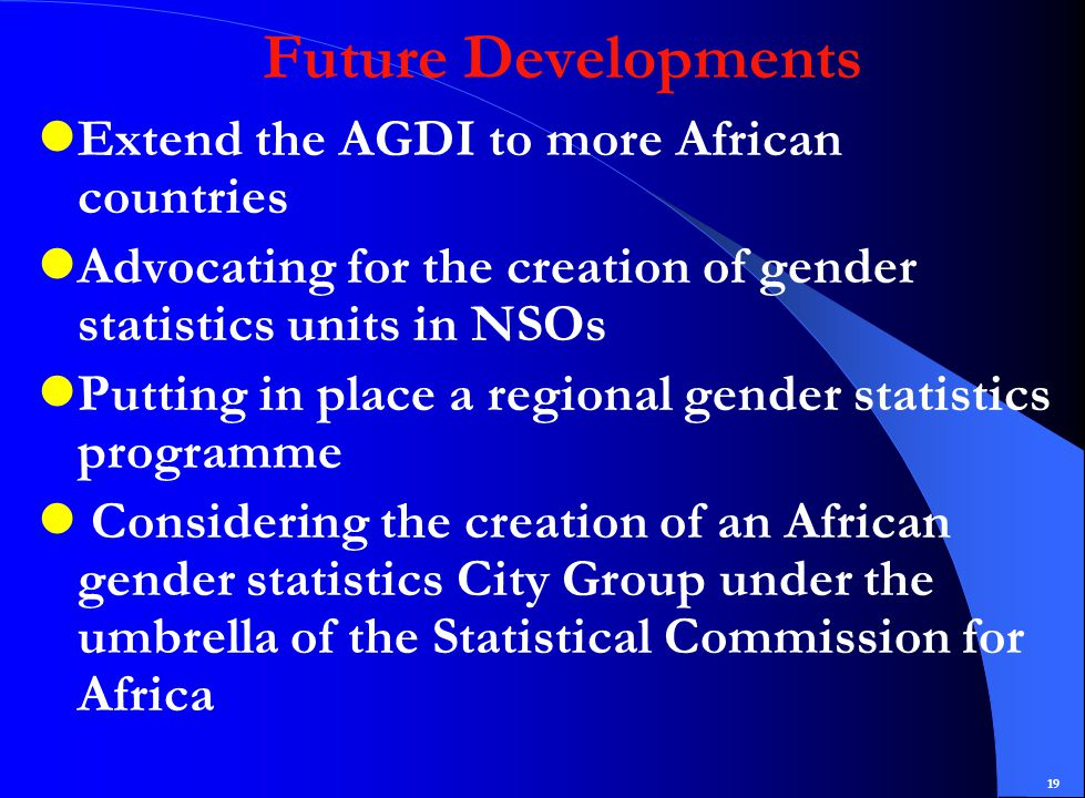 19 Future Developments Extend the AGDI to more African countries Advocating for the creation of gender statistics units in NSOs Putting in place a regional gender statistics programme Considering the creation of an African gender statistics City Group under the umbrella of the Statistical Commission for Africa