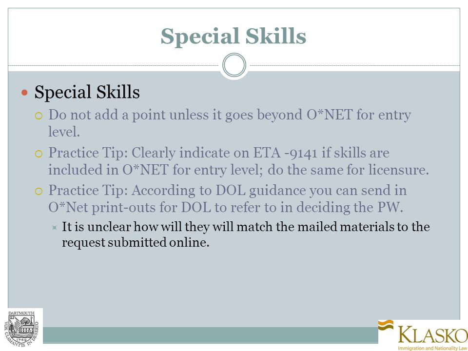 Special Skills  Do not add a point unless it goes beyond O*NET for entry level.