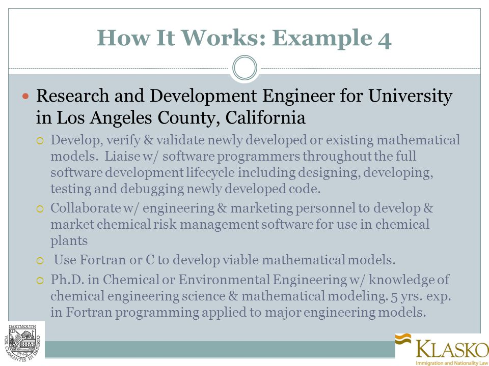 How It Works: Example 4 Research and Development Engineer for University in Los Angeles County, California  Develop, verify & validate newly developed or existing mathematical models.