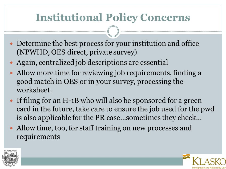 Institutional Policy Concerns Determine the best process for your institution and office (NPWHD, OES direct, private survey) Again, centralized job descriptions are essential Allow more time for reviewing job requirements, finding a good match in OES or in your survey, processing the worksheet.