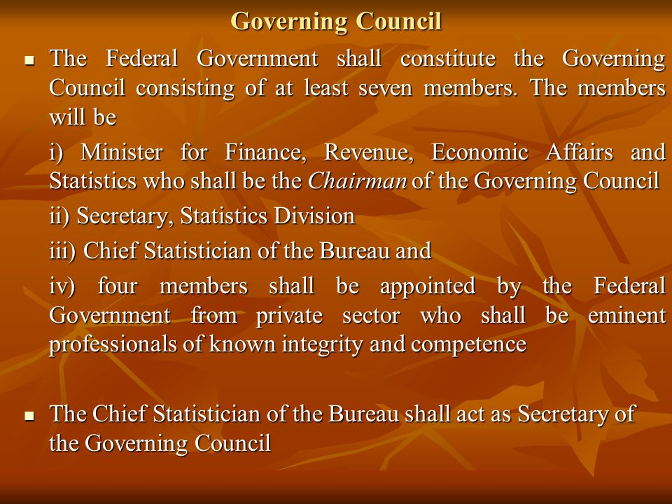 Governing Council The Federal Government shall constitute the Governing Council consisting of at least seven members. The members will be The Federal