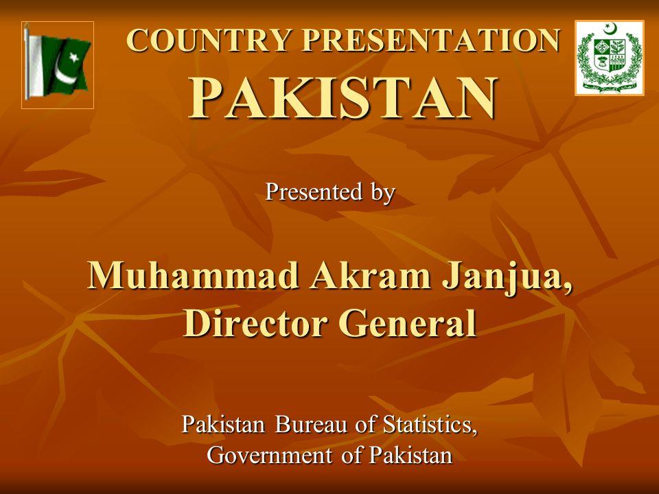 COUNTRY PRESENTATION PAKISTAN Presented by Muhammad Akram Janjua, Director General Pakistan Bureau of Statistics, Government of Pakistan