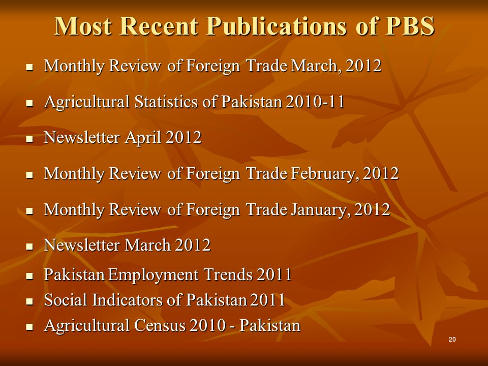Most Recent Publications of PBS Monthly Review of Foreign Trade March, 2012 Monthly Review of Foreign Trade March, 2012 Agricultural Statistics of Pak