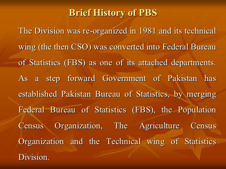 The General Statistics (Reorganization) Act, 2011 Government of Pakistan has established Pakistan Bureau of Statistics w.e.f.