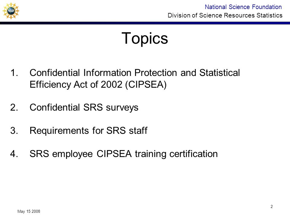 National Science Foundation Division of Science Resources Statistics May 15 2008 2 Topics 1.Confidential Information Protection and Statistical Effici