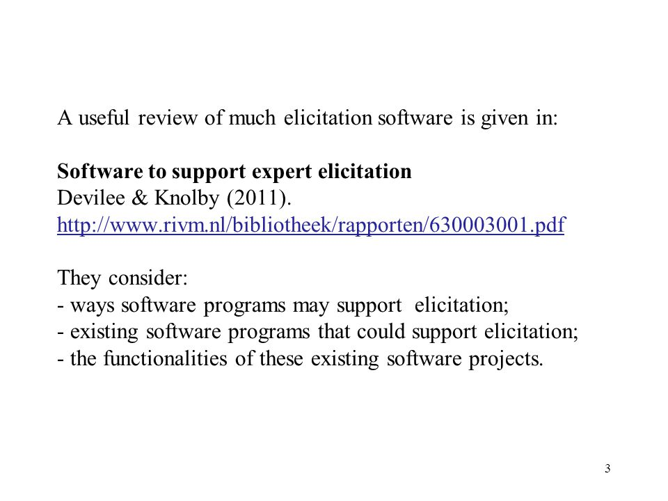 A useful review of much elicitation software is given in: Software to support expert elicitation Devilee & Knolby (2011).