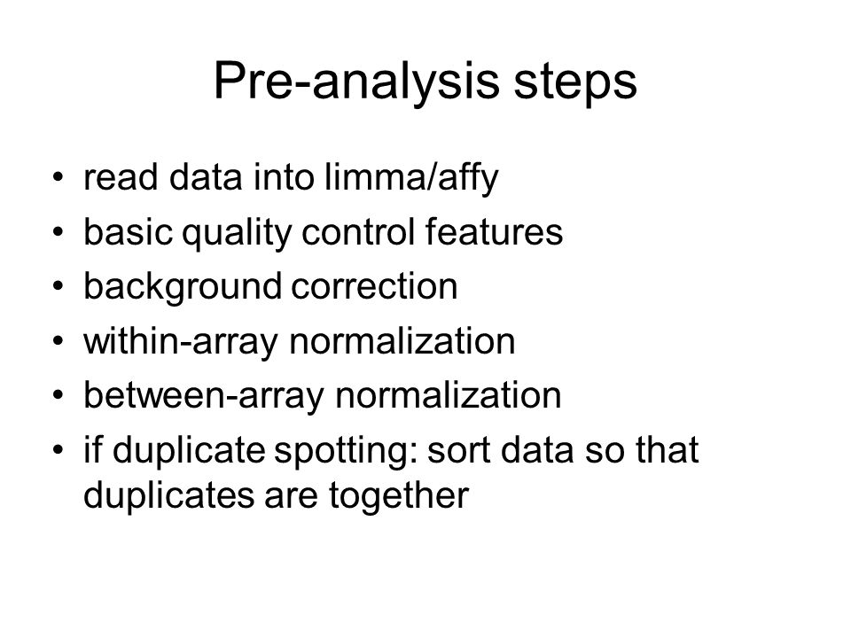 Pre-analysis steps read data into limma/affy basic quality control features background correction within-array normalization between-array normalizati