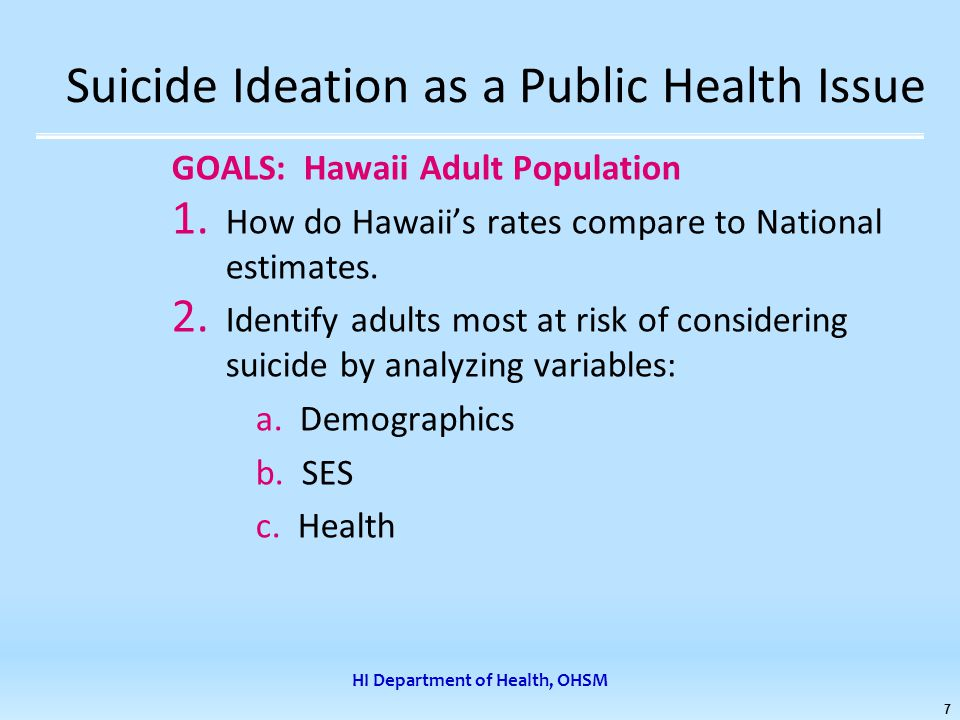 HI Department of Health, OHSM 7 Suicide Ideation as a Public Health Issue GOALS: Hawaii Adult Population 1.