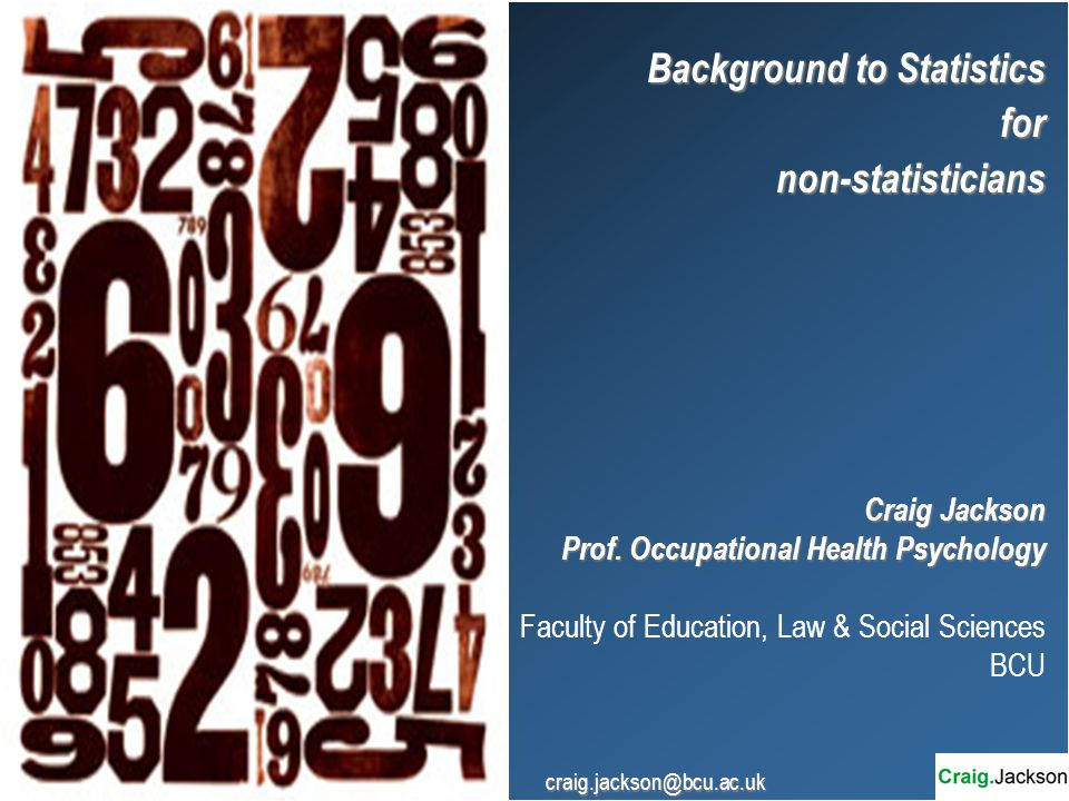 Background to Statistics fornon-statisticians Craig Jackson Prof.