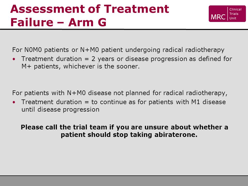 Assessment of Treatment Failure – Arm G For N0M0 patients or N+M0 patient undergoing radical radiotherapy Treatment duration = 2 years or disease prog