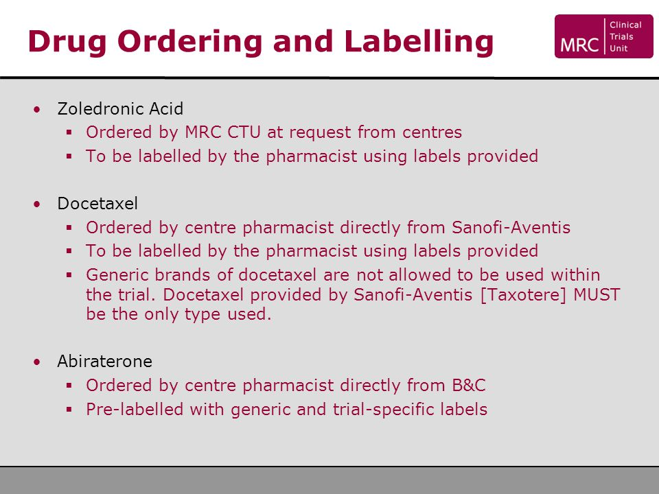 Drug Ordering and Labelling Zoledronic Acid  Ordered by MRC CTU at request from centres  To be labelled by the pharmacist using labels provided Doce