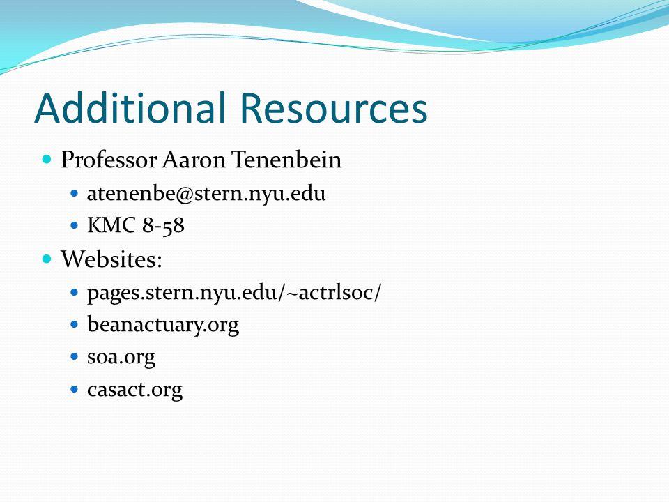 Additional Resources Professor Aaron Tenenbein atenenbe@stern.nyu.edu KMC 8-58 Websites: pages.stern.nyu.edu/~actrlsoc/ beanactuary.org soa.org casact.org