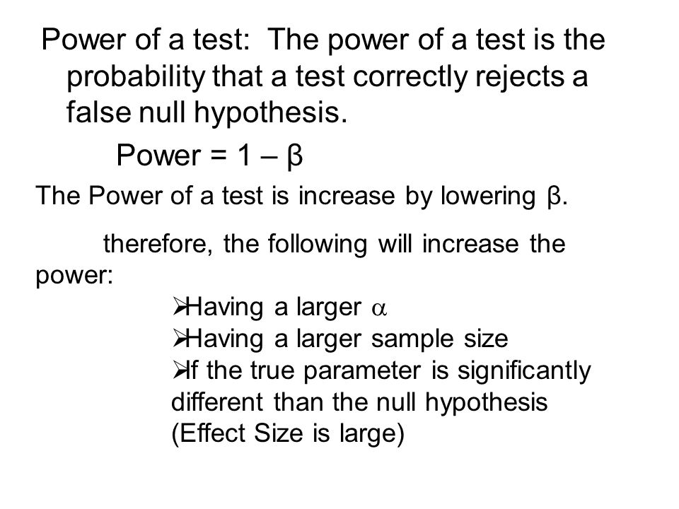 Power of a test: The power of a test is the probability that a test correctly rejects a false null hypothesis.