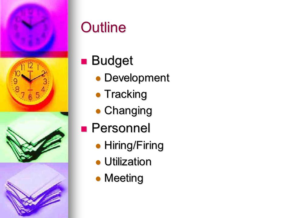 Outline Budget Budget Development Development Tracking Tracking Changing Changing Personnel Personnel Hiring/Firing Hiring/Firing Utilization Utilization Meeting Meeting