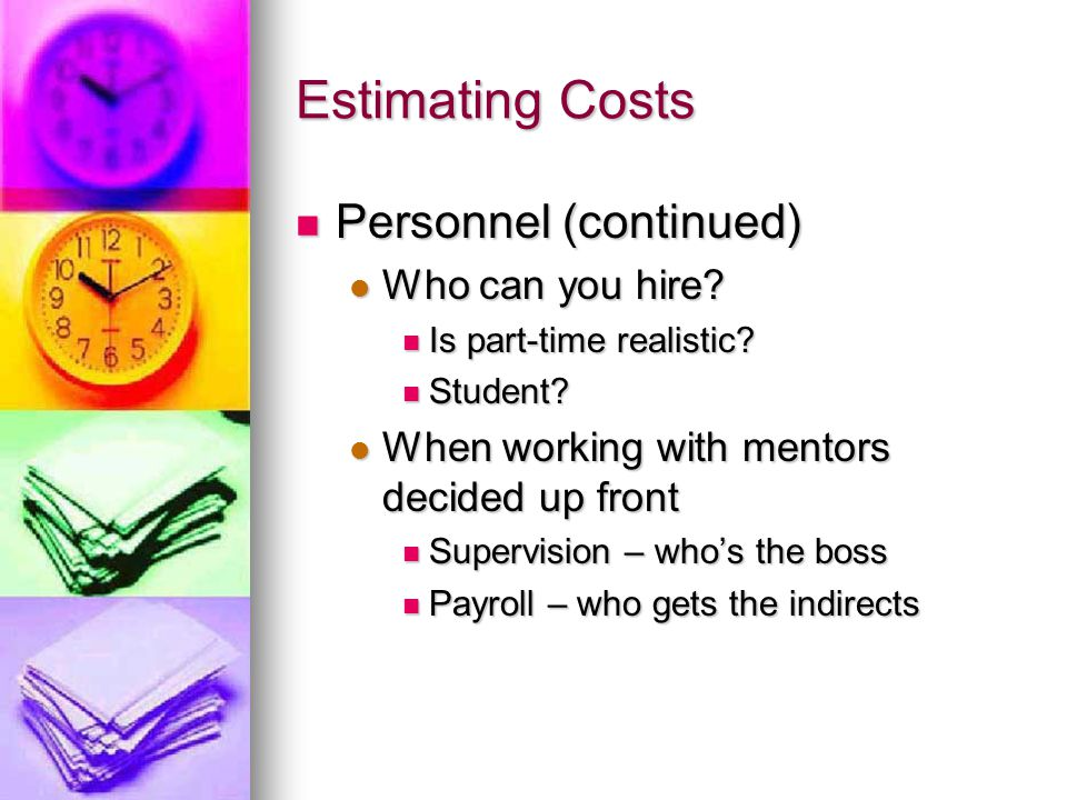 Estimating Costs Personnel (continued) Personnel (continued) Who can you hire.