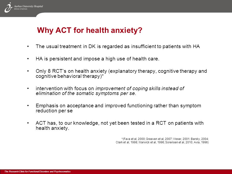 The Research Clinic for Functional Disorders and Psychosomatics Why ACT for health anxiety.