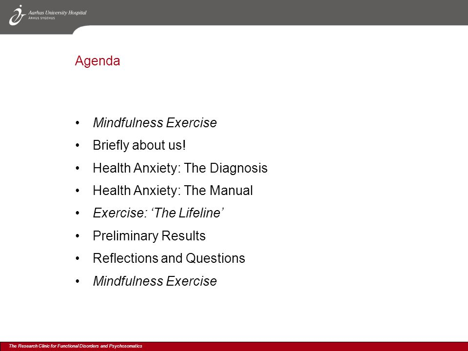 The Research Clinic for Functional Disorders and Psychosomatics Agenda Mindfulness Exercise Briefly about us.