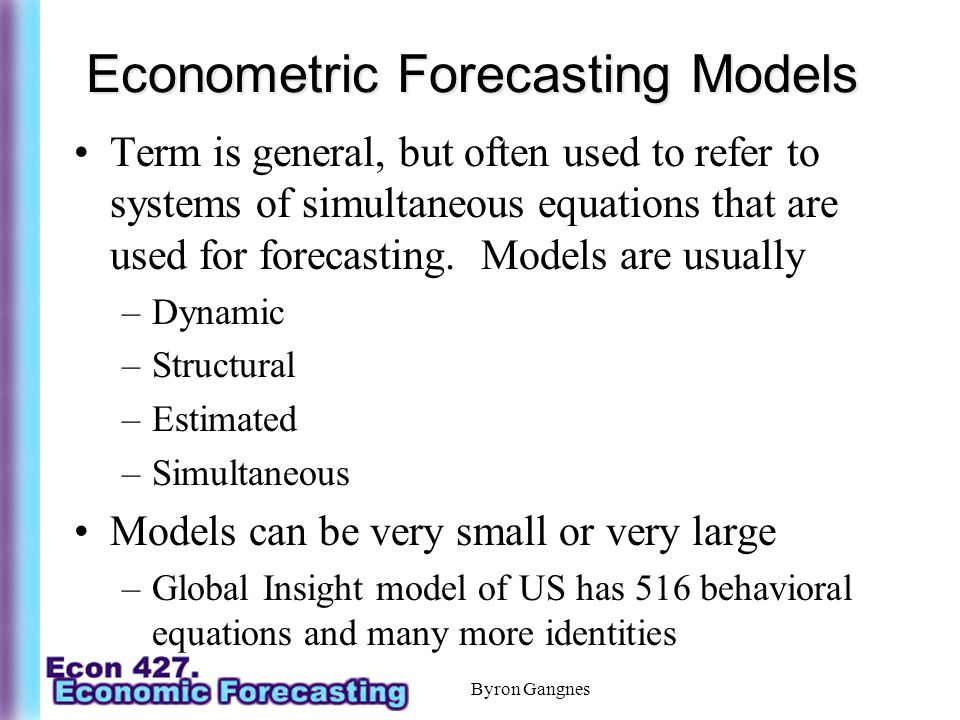Econometric Forecasting Models Term is general, but often used to refer to systems of simultaneous equations that are used for forecasting.