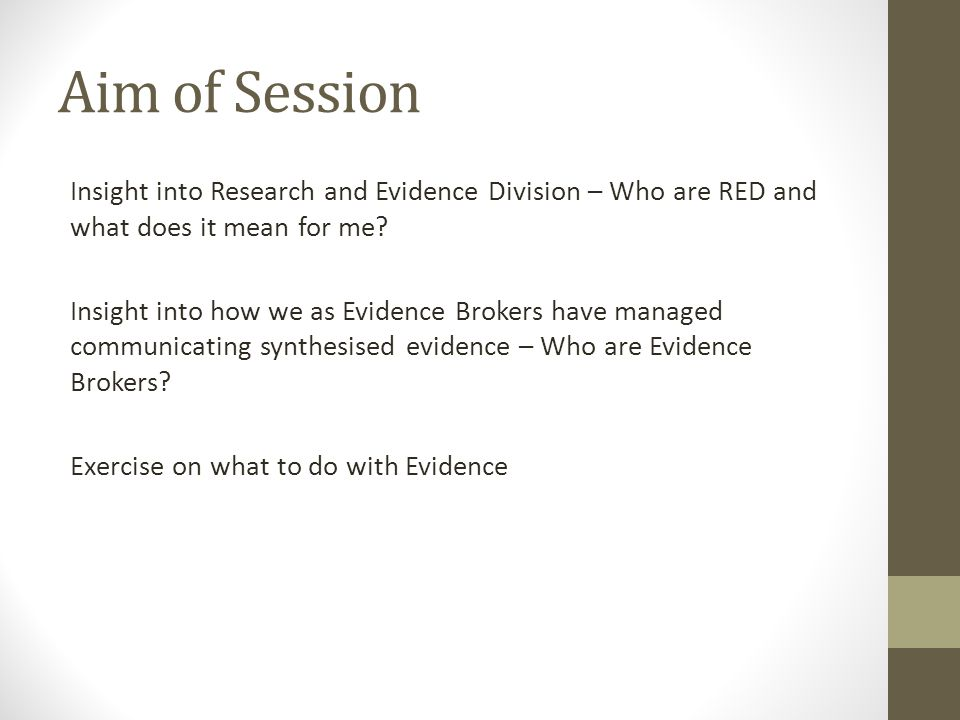 Aim of Session Insight into Research and Evidence Division – Who are RED and what does it mean for me.