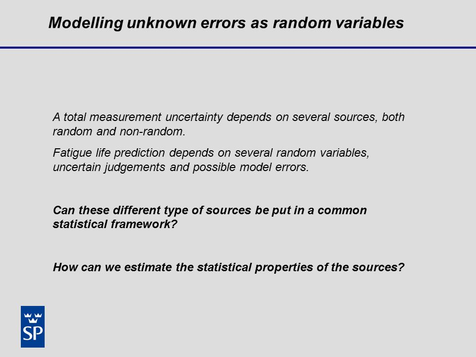Modelling unknown errors as random variables A total measurement uncertainty depends on several sources, both random and non-random.