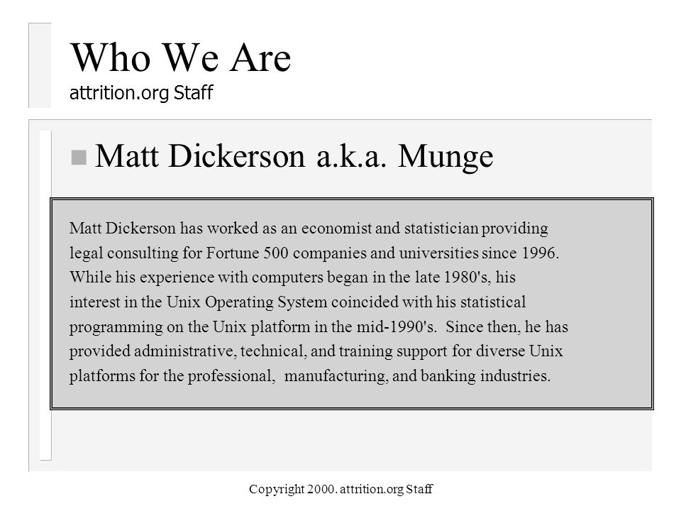Copyright 2000. attrition.org Staff Who We Are attrition.org Staff n Matt Dickerson a.k.a.