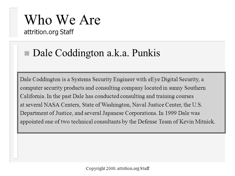 Copyright 2000. attrition.org Staff Who We Are attrition.org Staff n Dale Coddington a.k.a.