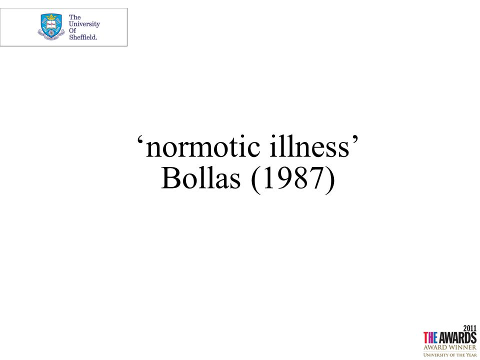 'normotic illness' Bollas (1987)