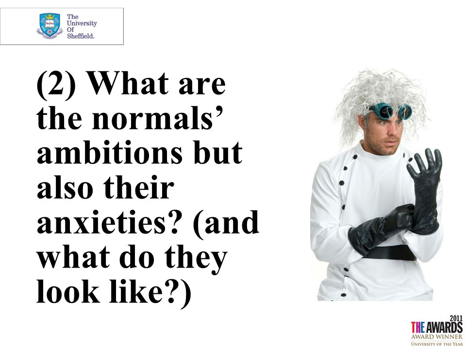 (2) What are the normals' ambitions but also their anxieties? (and what do they look like?)
