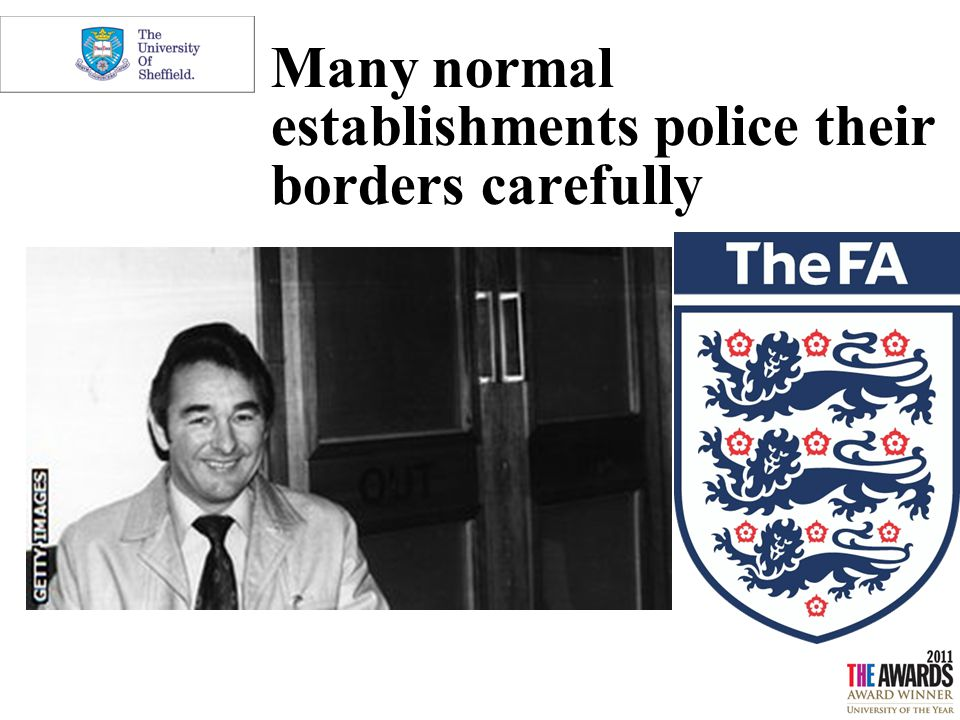 Many normal establishments police their borders carefully