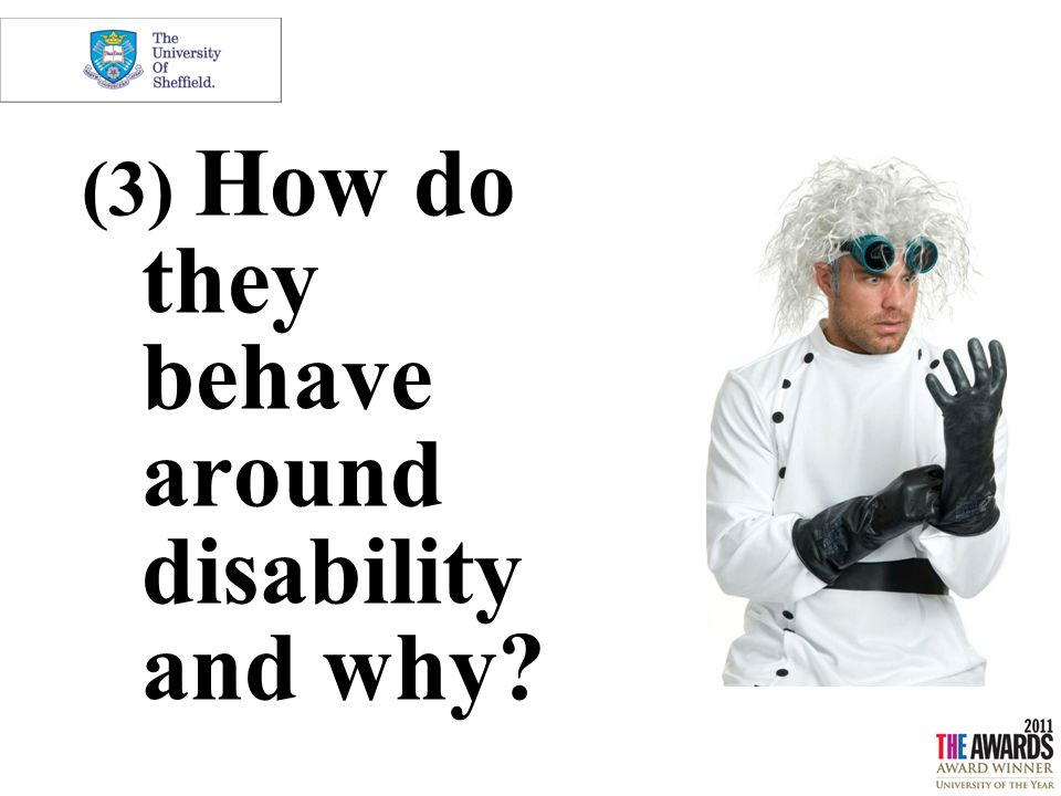 (3) How do they behave around disability and why?