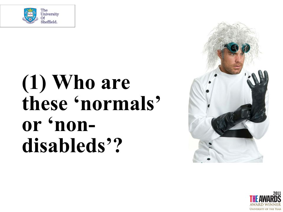 (1) Who are these 'normals' or 'non- disableds'?