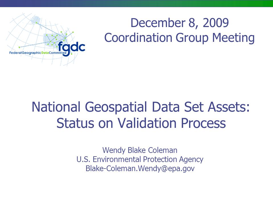 National Geospatial Data Set Assets: Status on Validation Process Wendy Blake Coleman U.S.