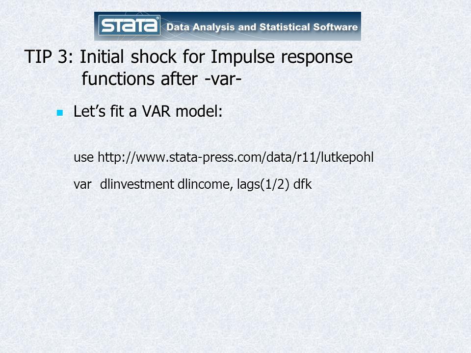 TIP 3: Initial shock for Impulse response functions after -var- Let's fit a VAR model: Let's fit a VAR model: use http://www.stata-press.com/data/r11/