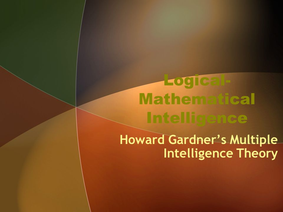 Logical- Mathematical Intelligence Howard Gardner's Multiple Intelligence Theory