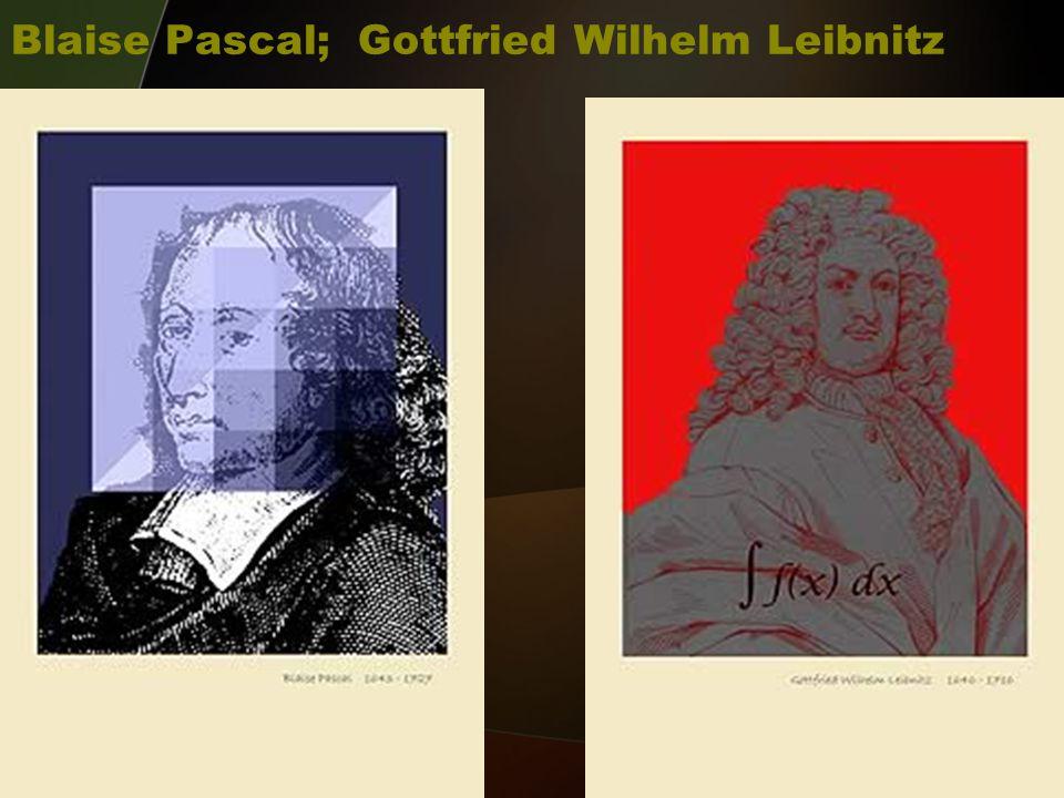 Blaise Pascal; Gottfried Wilhelm Leibnitz