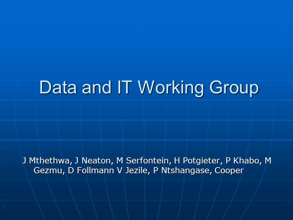 Data and IT Working Group J Mthethwa, J Neaton, M Serfontein, H Potgieter, P Khabo, M Gezmu, D Follmann V Jezile, P Ntshangase, Cooper